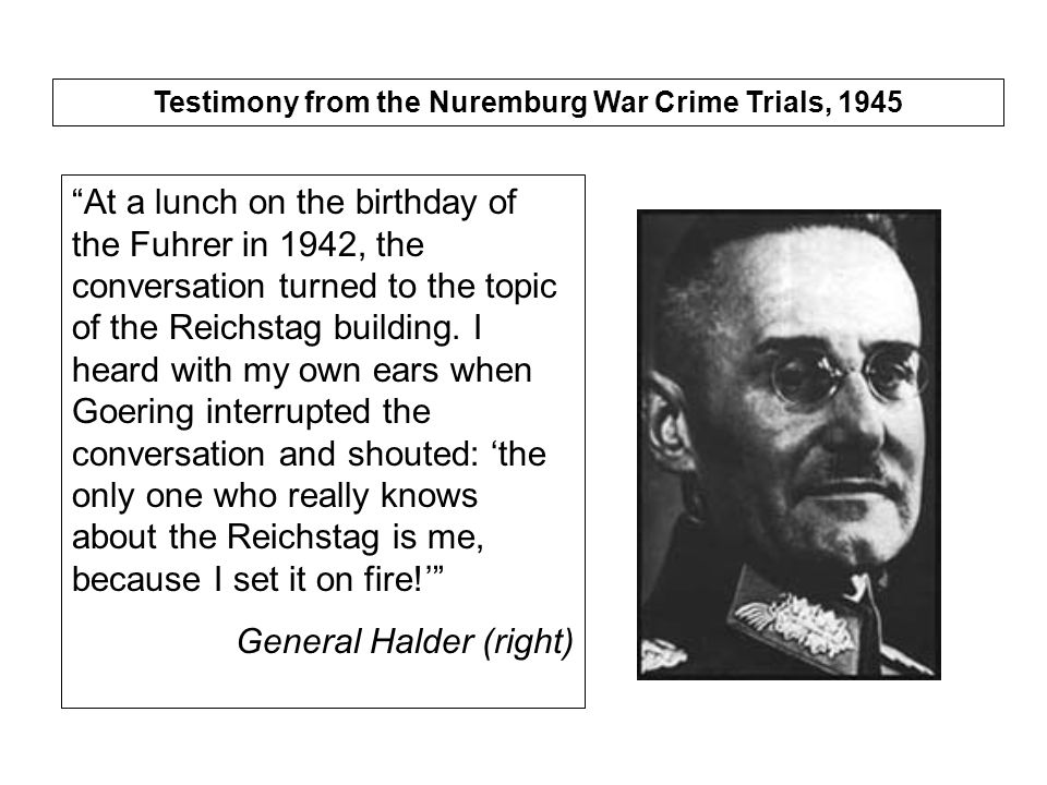 Testimony from the Nuremburg War Crime Trials, 1945 At a lunch on the birthday of the Fuhrer in 1942, the conversation turned to the topic of the Reichstag building.