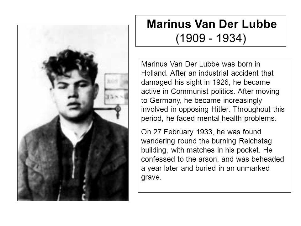 Marinus Van Der Lubbe (1909 - 1934) Marinus Van Der Lubbe was born in Holland.