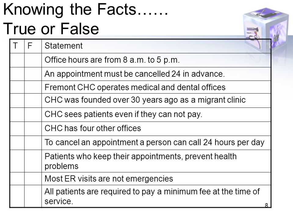 8 Knowing the Facts…… True or False TFStatement Office hours are from 8 a.m.
