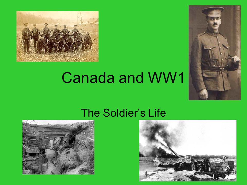 Canada and WW1 The Soldier's Life