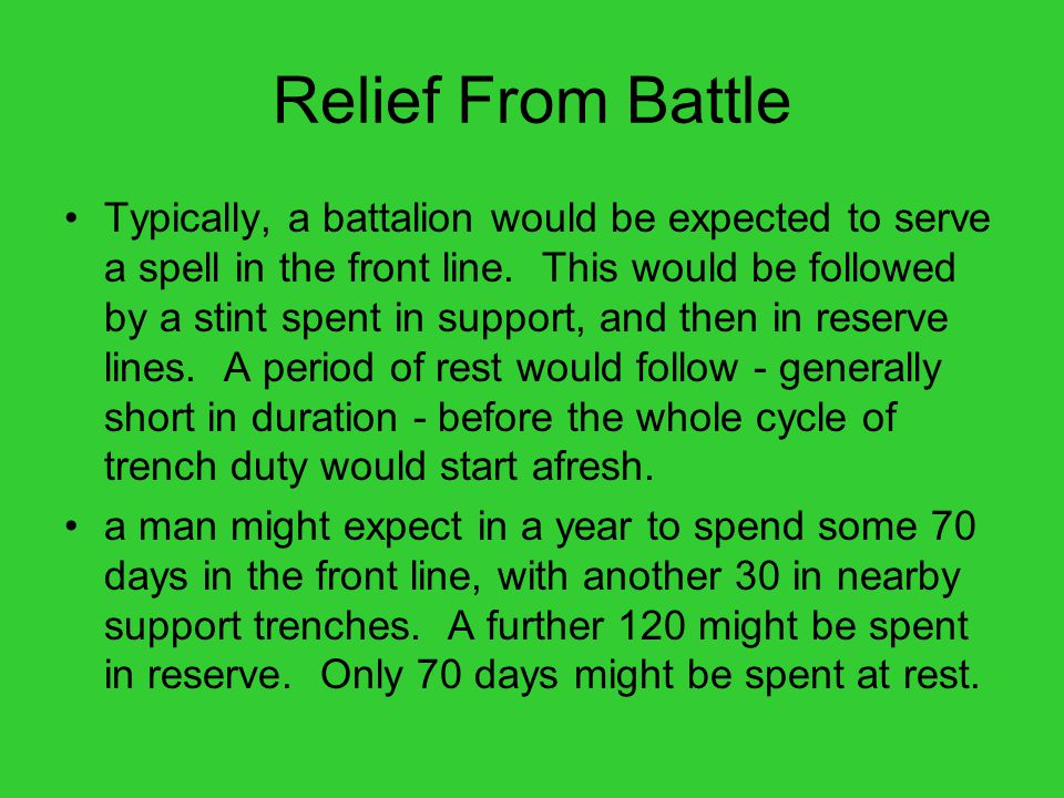 Relief From Battle Typically, a battalion would be expected to serve a spell in the front line.
