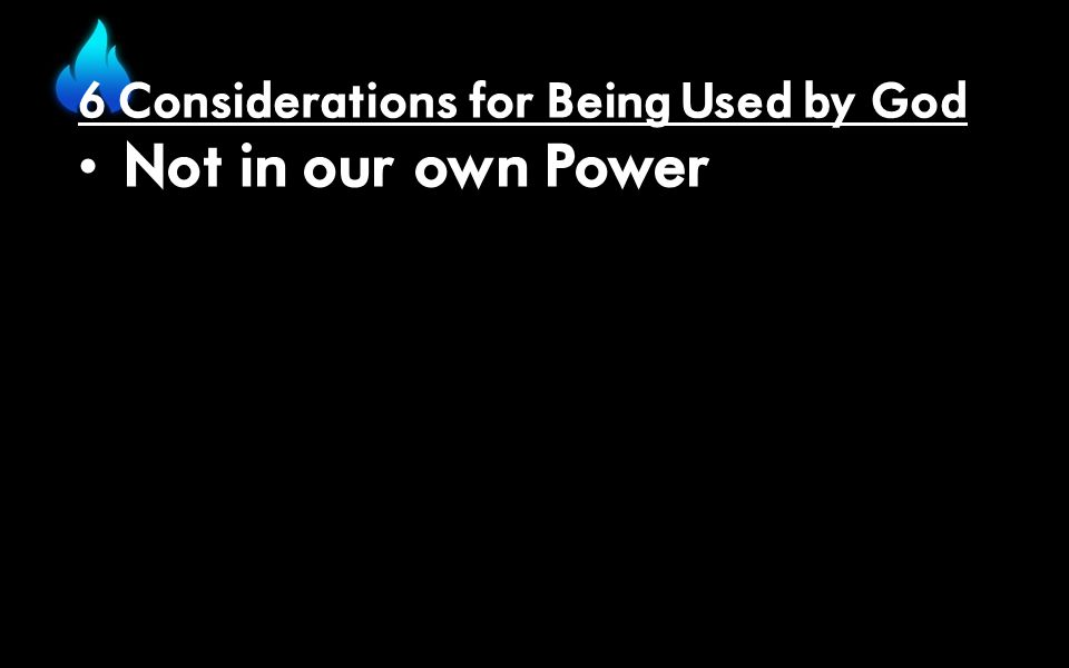 6 Considerations for Being Used by God Not in our own Power
