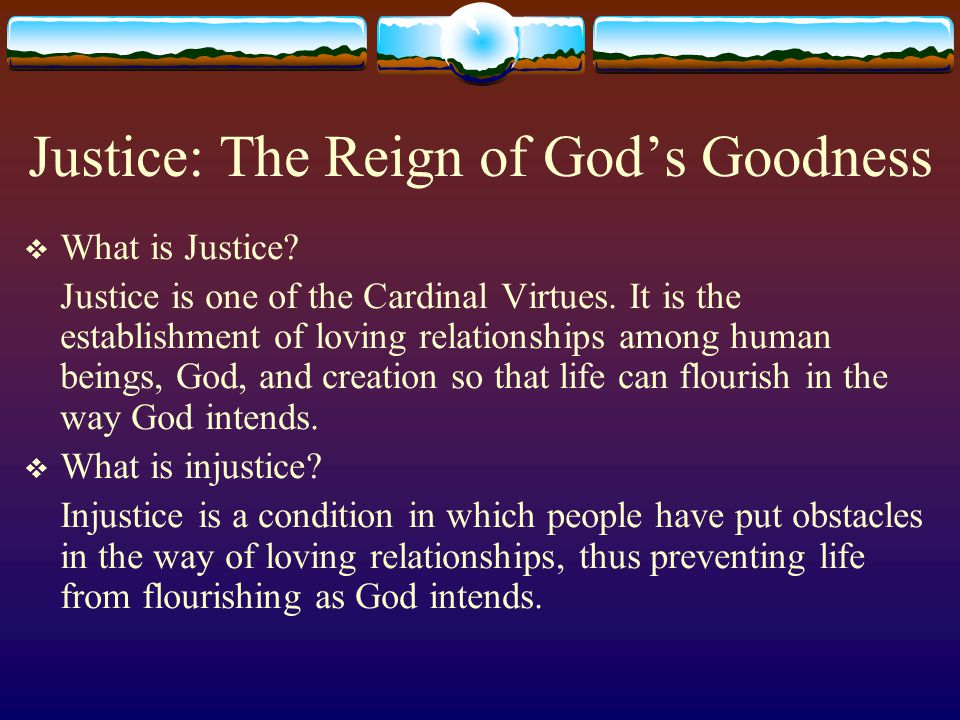 Justice: The Reign of God's Goodness  What is Justice.