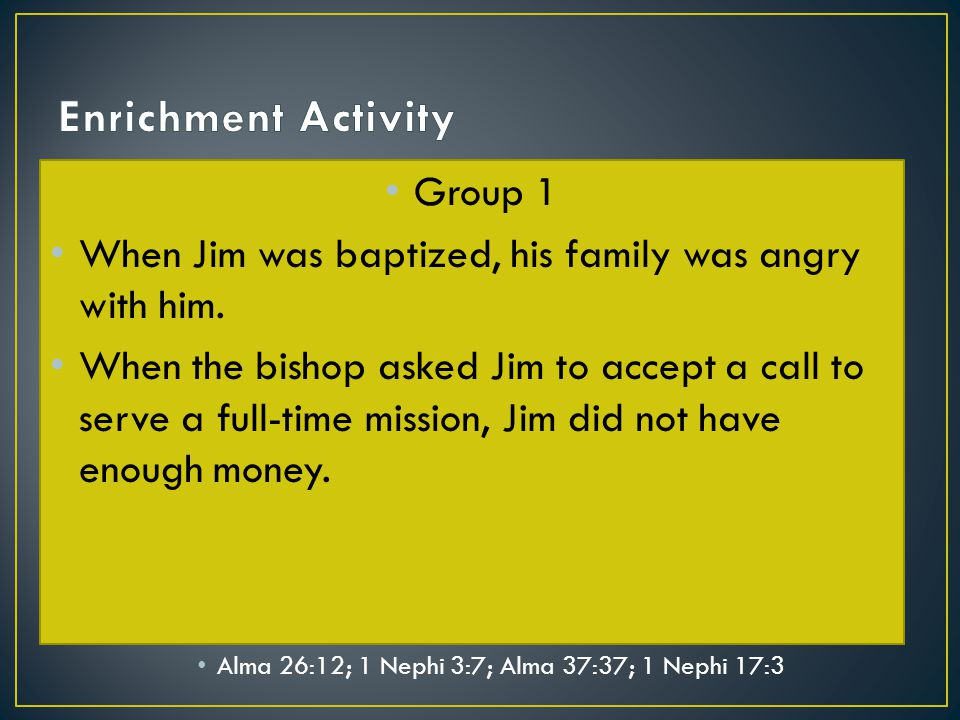 Group 1 When Jim was baptized, his family was angry with him.