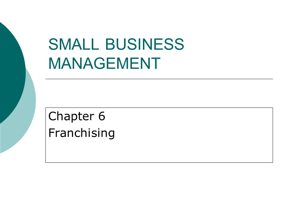 SMALL BUSINESS MANAGEMENT Chapter 6 Franchising