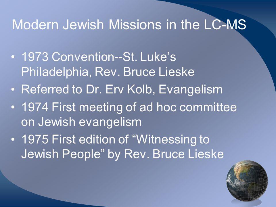 Modern Jewish Missions in the LC-MS 1973 Convention--St. Luke's Philadelphia, Rev. Bruce Lieske Referred to Dr. Erv Kolb, Evangelism 1974 First meetin