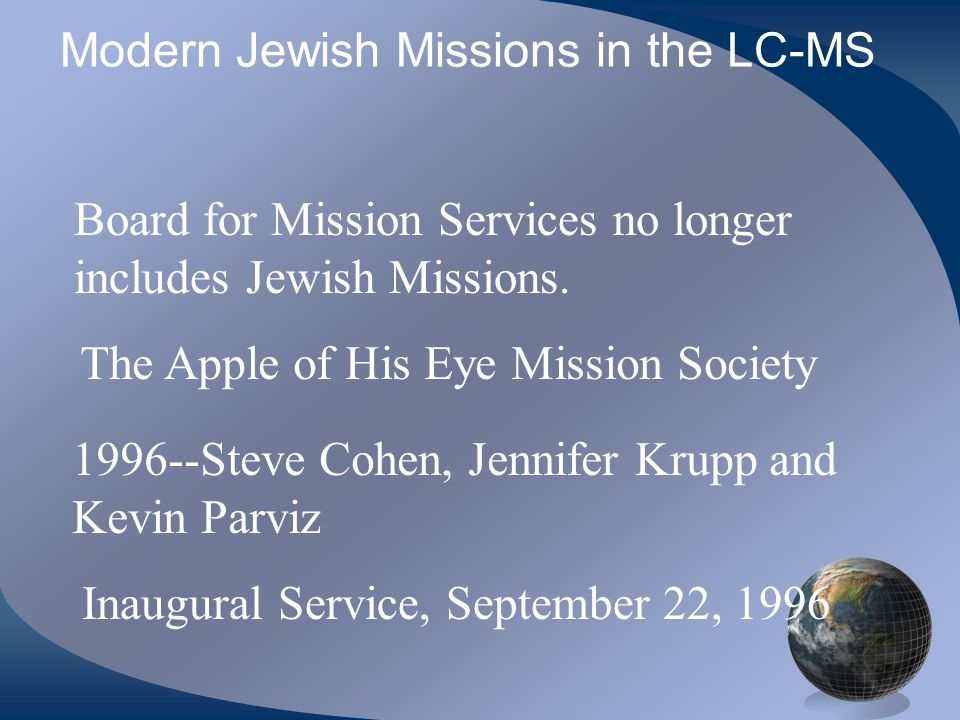 Modern Jewish Missions in the LC-MS The Apple of His Eye Mission Society 1996--Steve Cohen, Jennifer Krupp and Kevin Parviz Inaugural Service, Septemb