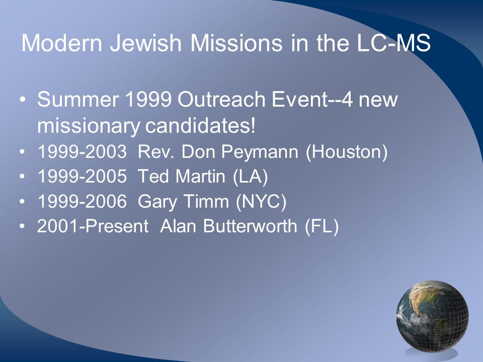 Modern Jewish Missions in the LC-MS Summer 1999 Outreach Event--4 new missionary candidates! 1999-2003 Rev. Don Peymann (Houston) 1999-2005 Ted Martin