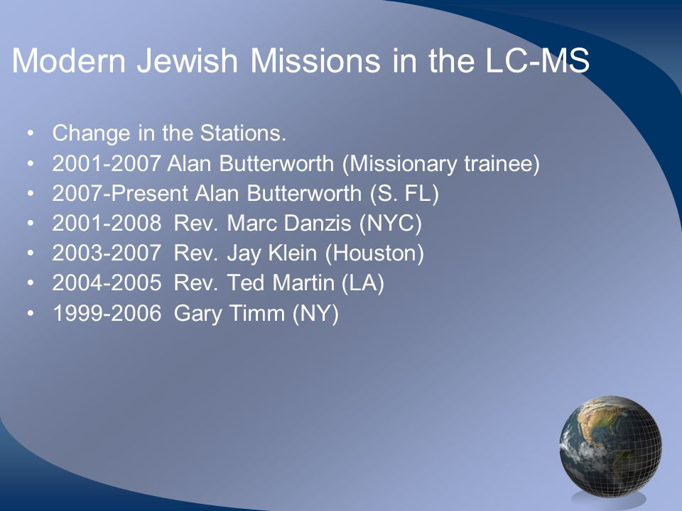 Modern Jewish Missions in the LC-MS Change in the Stations. 2001-2007 Alan Butterworth (Missionary trainee) 2007-Present Alan Butterworth (S. FL) 2001