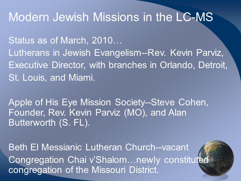 Status as of March, 2010… Lutherans in Jewish Evangelism--Rev. Kevin Parviz, Executive Director, with branches in Orlando, Detroit, St. Louis, and Mia