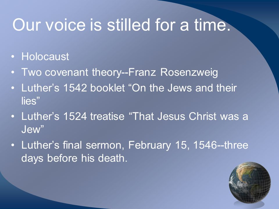 """Our voice is stilled for a time. Holocaust Two covenant theory--Franz Rosenzweig Luther's 1542 booklet """"On the Jews and their lies"""" Luther's 1524 trea"""