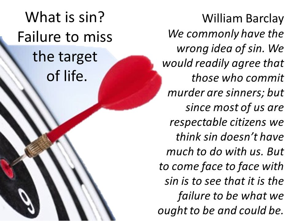 William Barclay We commonly have the wrong idea of sin.
