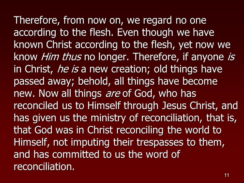 11 Therefore, from now on, we regard no one according to the flesh.