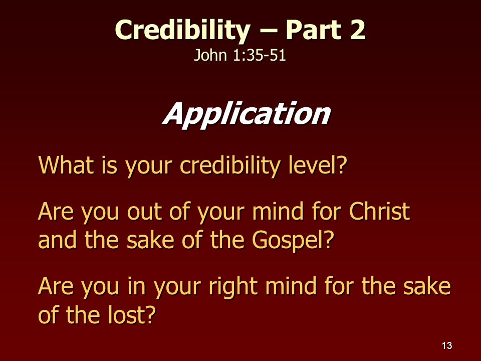 13 Application What is your credibility level.