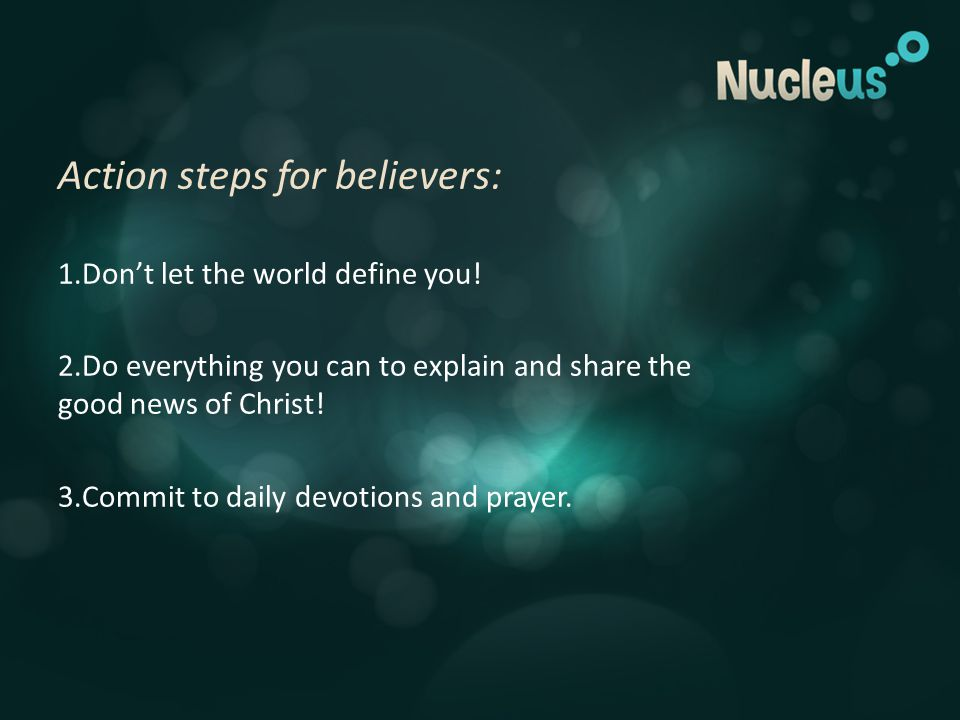 Action steps for believers: 1.Don't let the world define you.
