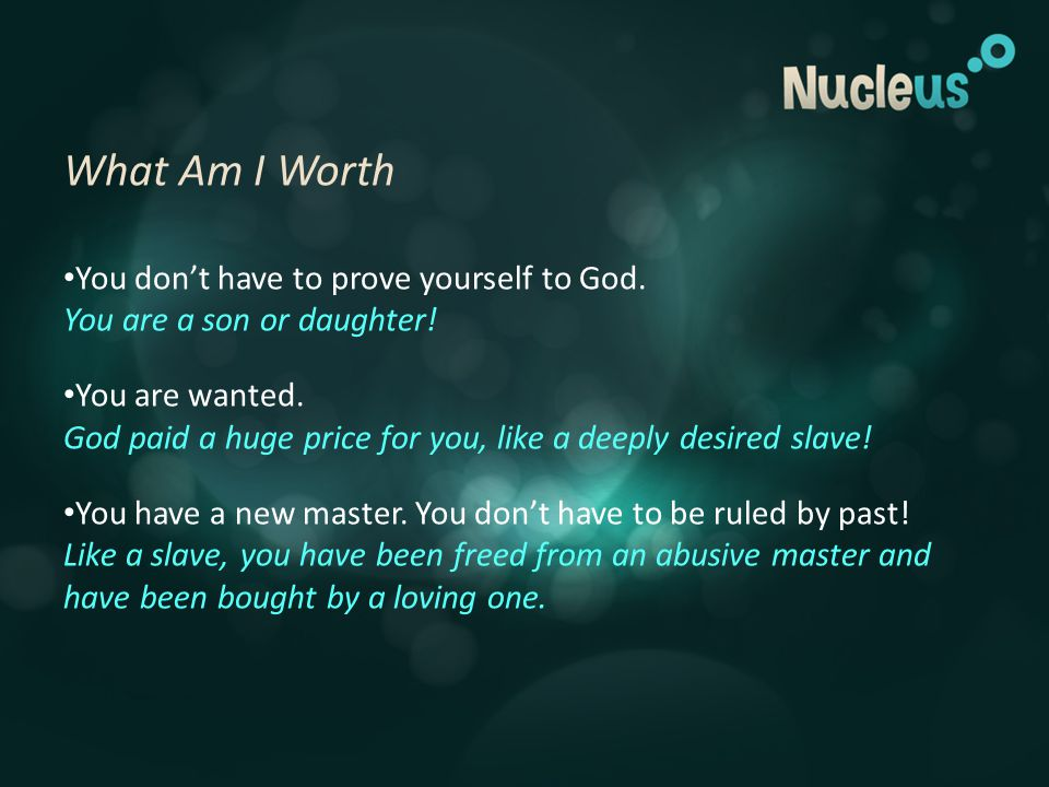What Am I Worth You don't have to prove yourself to God.