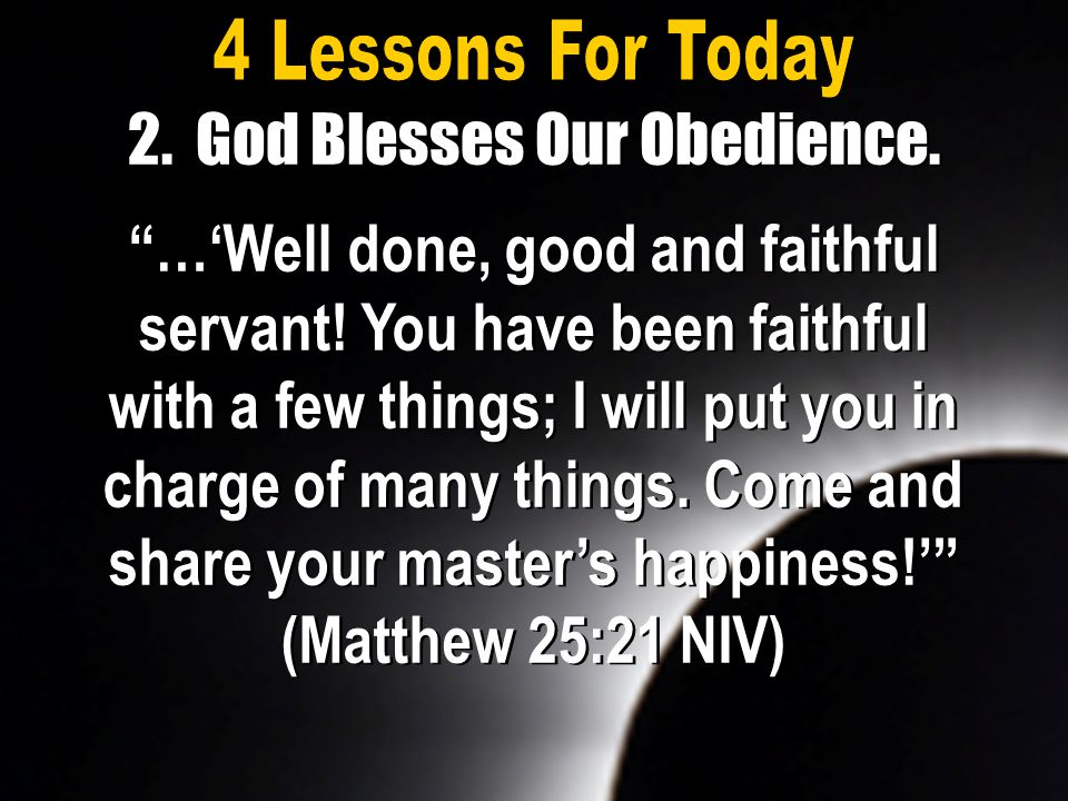 "2. God Blesses Our Obedience. ""…'Well done, good and faithful servant! You have been faithful with a few things; I will put you in charge of many thin"