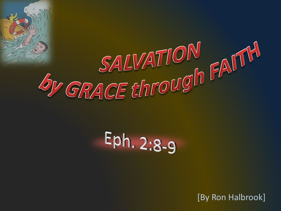 2 8 For by grace are ye saved through faith; and that not of yourselves: it is the gift of God: 9 Not of works, lest any man should boast.