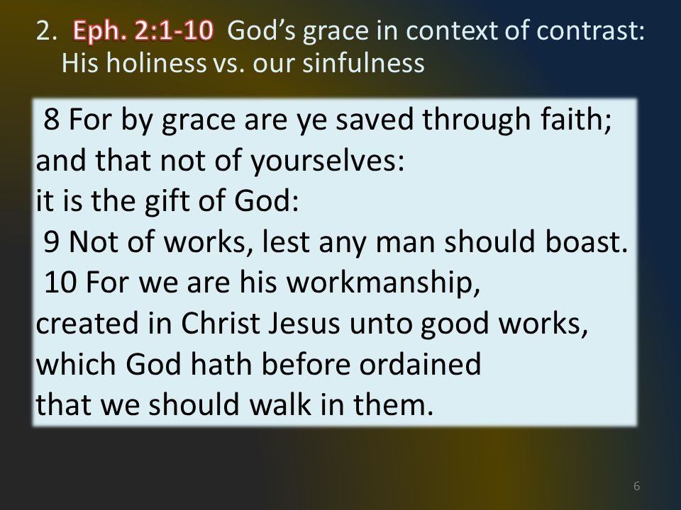 57 8 For by grace are ye saved through faith; and that not of yourselves: it is the gift of God: 9 Not of works, lest any man should boast.