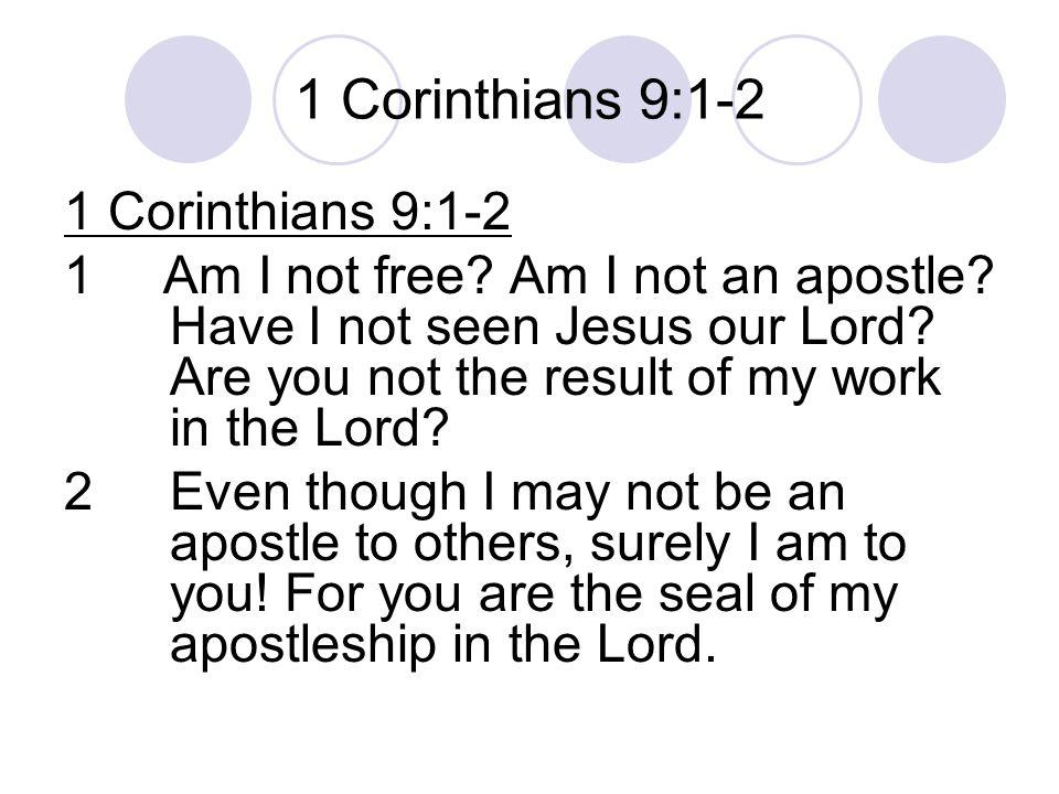 1 Corinthians 9:1-2 1Am I not free. Am I not an apostle.