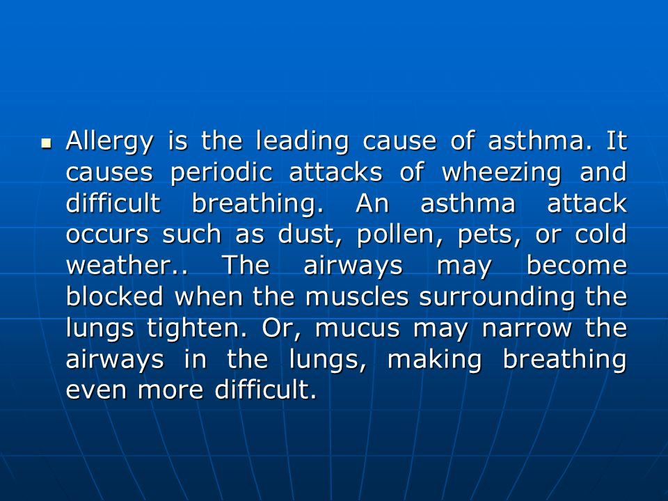 Allergy is the leading cause of asthma.