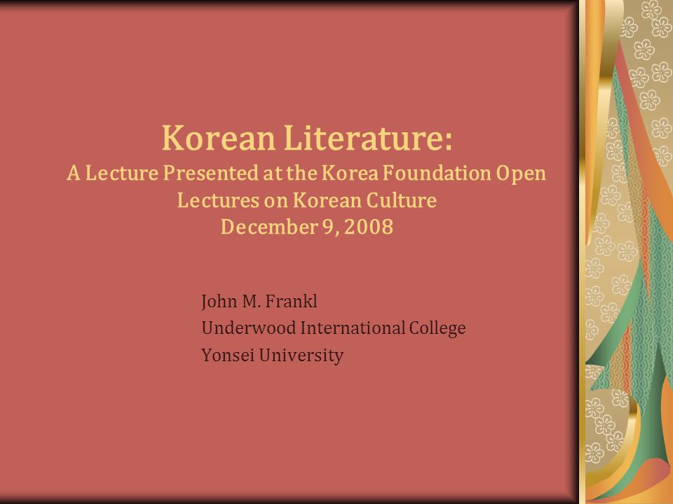 Korean Literature: A Lecture Presented at the Korea Foundation Open Lectures on Korean Culture December 9, 2008 John M.