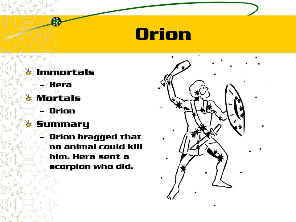 Orion Immortals – Hera Mortals – Orion Summary – Orion bragged that no animal could kill him. Hera sent a scorpion who did.