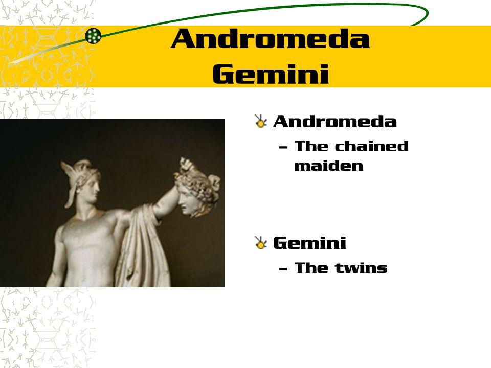 Andromeda Gemini Andromeda – The chained maiden Gemini – The twins