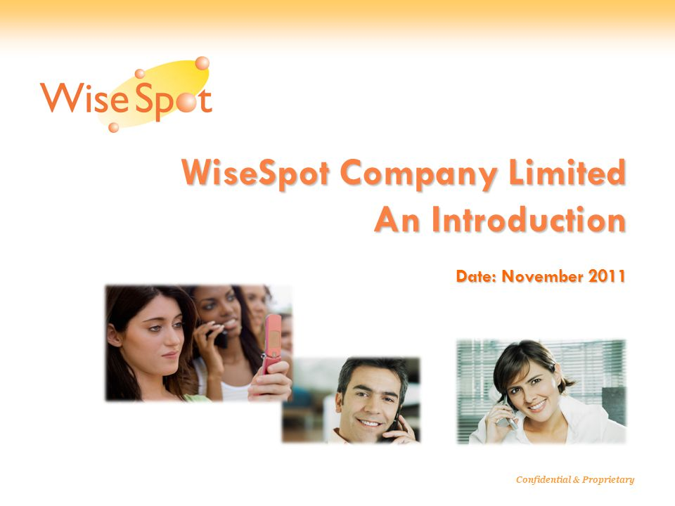 WiseSpot Company Limited An Introduction Date: November 2011 Confidential & Proprietary