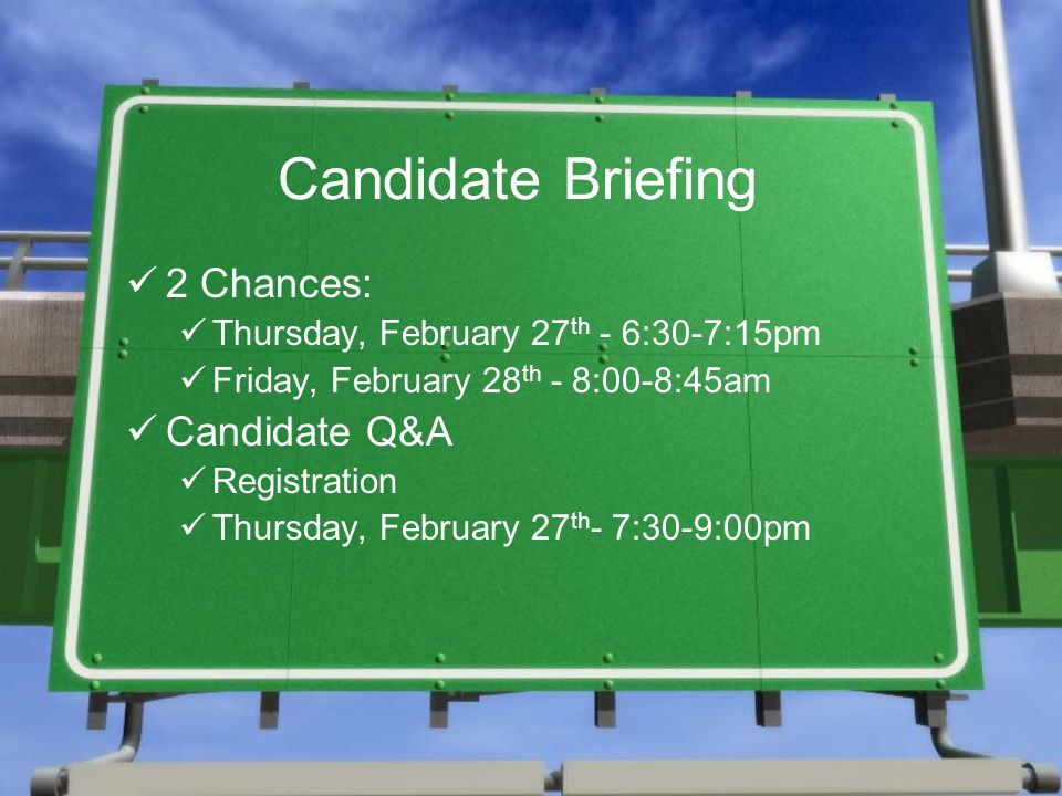 Candidate Briefing 2 Chances: Thursday, February 27 th - 6:30-7:15pm Friday, February 28 th - 8:00-8:45am Candidate Q&A Registration Thursday, February 27 th - 7:30-9:00pm