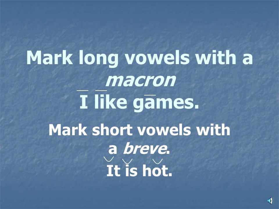 Long Vowels Rules Remember, vowels are short unless there's a reason for them to be long
