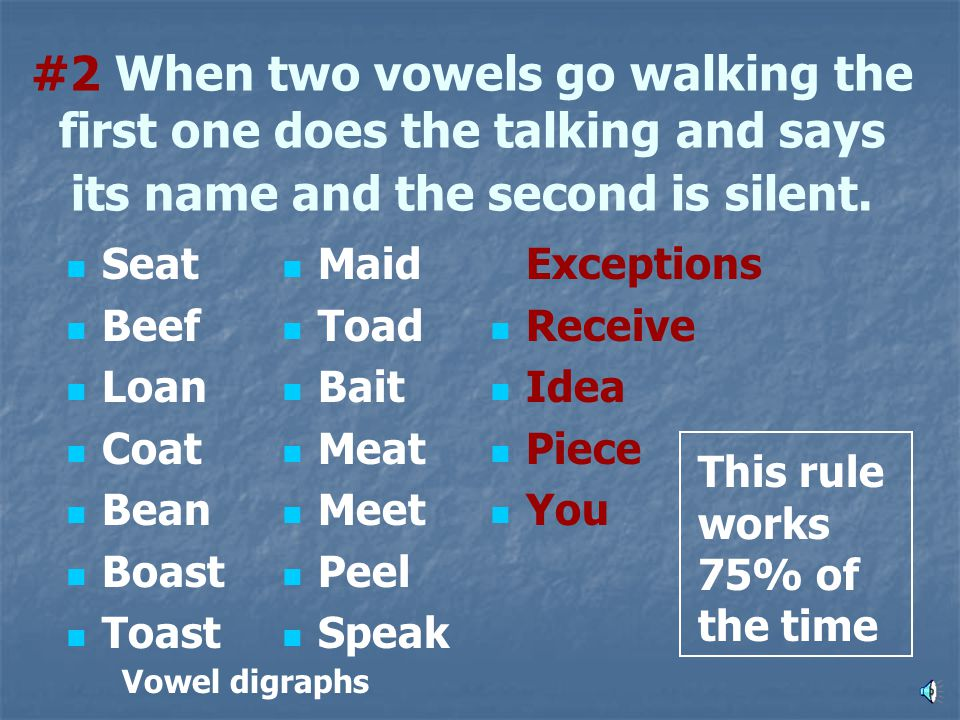 #2 When two vowels go walking the first one does the talking and says its name and the second is silent.