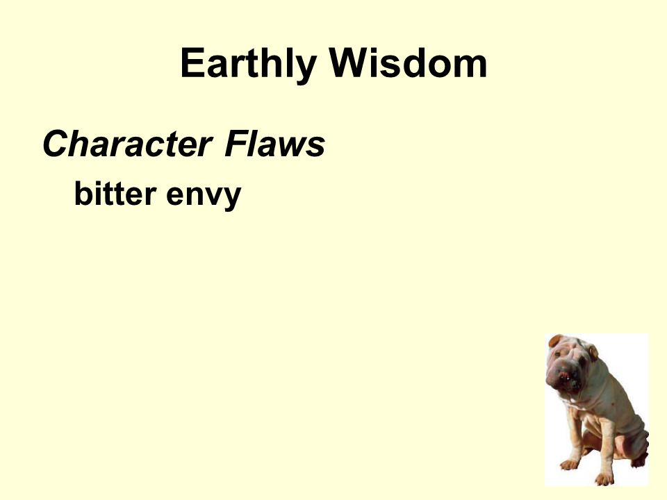 Earthly Wisdom Character Flaws bitter envy