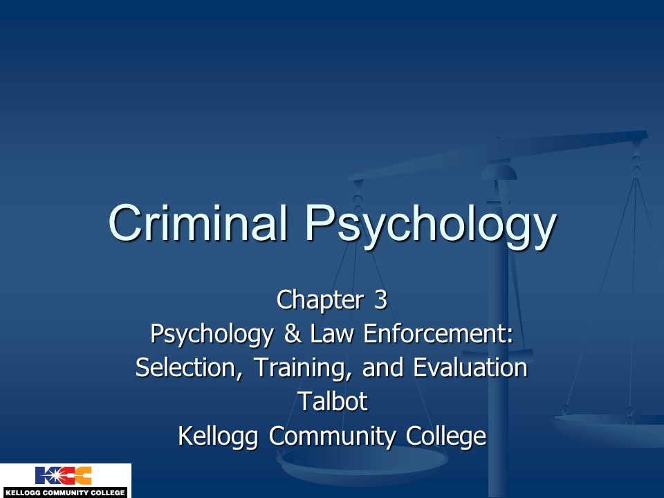 Criminal Psychology Chapter 3 Psychology & Law Enforcement: Selection, Training, and Evaluation Talbot Kellogg Community College
