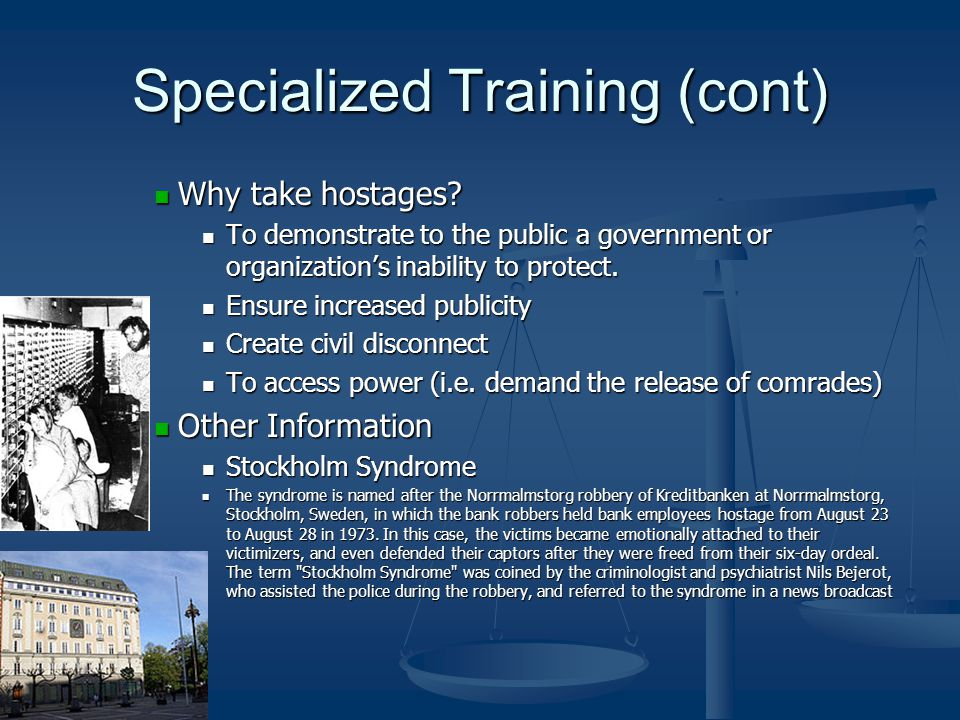 Specialized Training (cont) Why take hostages. Why take hostages.