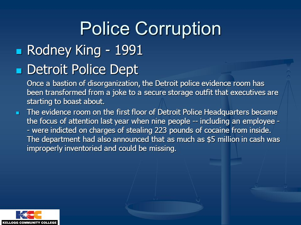 Police Corruption Rodney King - 1991 Rodney King - 1991 Detroit Police Dept Detroit Police Dept Once a bastion of disorganization, the Detroit police evidence room has been transformed from a joke to a secure storage outfit that executives are starting to boast about.