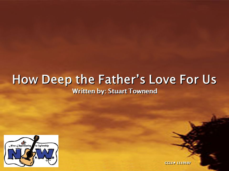 How Deep the Father's Love For Us Written by: Stuart Townend How Deep the Father's Love For Us Written by: Stuart Townend CCLI# 1119107