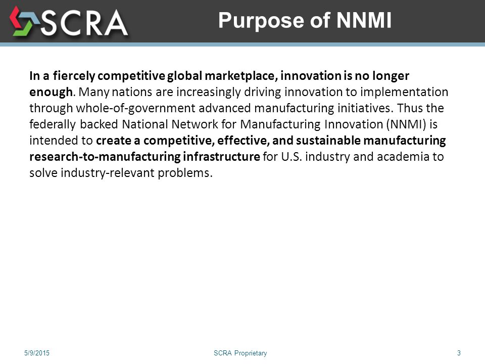 5/9/2015SCRA Proprietary3 Purpose of NNMI In a fiercely competitive global marketplace, innovation is no longer enough.
