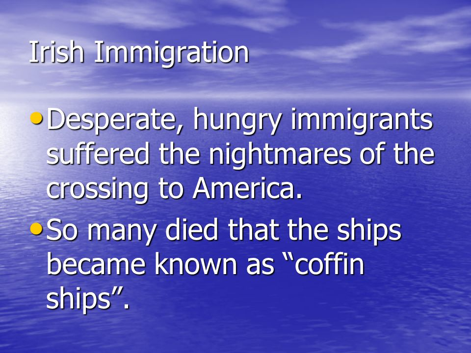 Desperate, hungry immigrants suffered the nightmares of the crossing to America.
