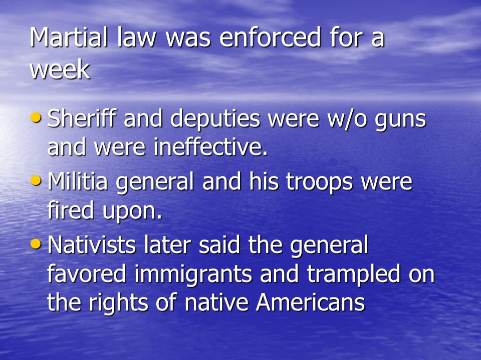 Martial law was enforced for a week Sheriff and deputies were w/o guns and were ineffective.