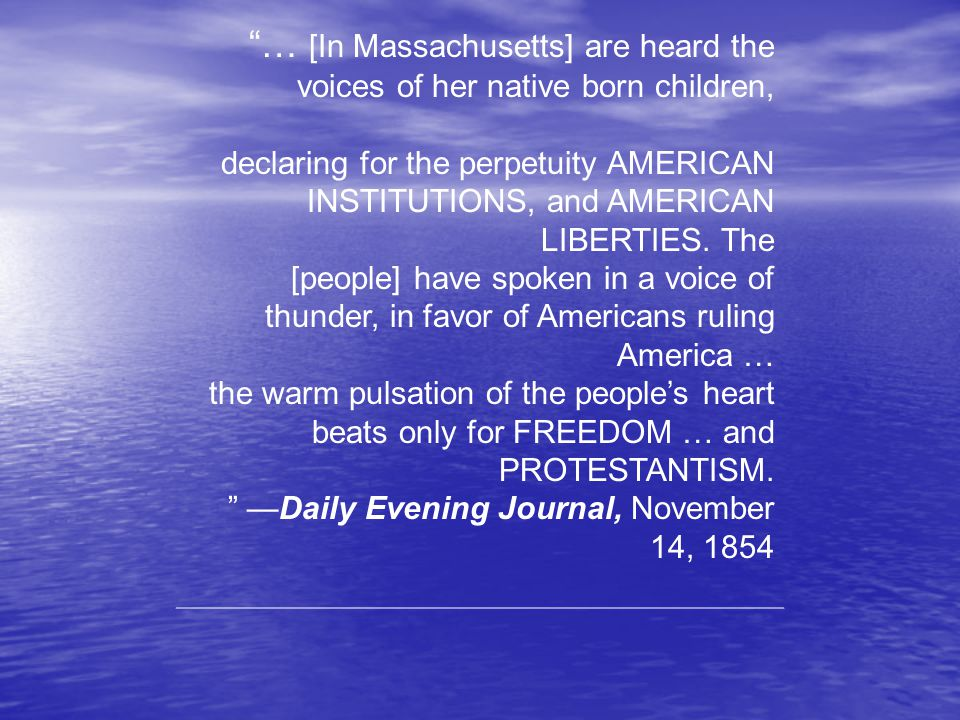 … [In Massachusetts] are heard the voices of her native born children, declaring for the perpetuity AMERICAN INSTITUTIONS, and AMERICAN LIBERTIES.