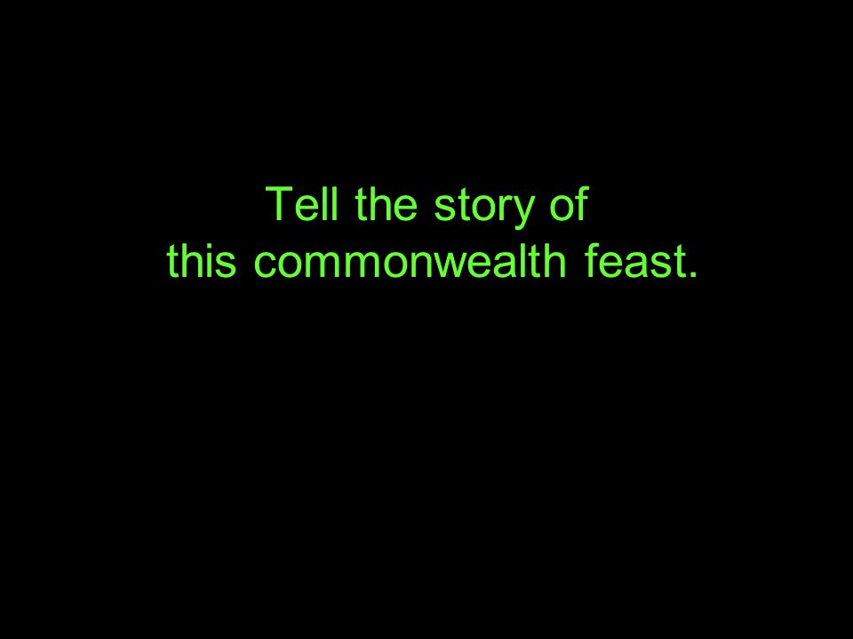 Tell the story of this commonwealth feast.