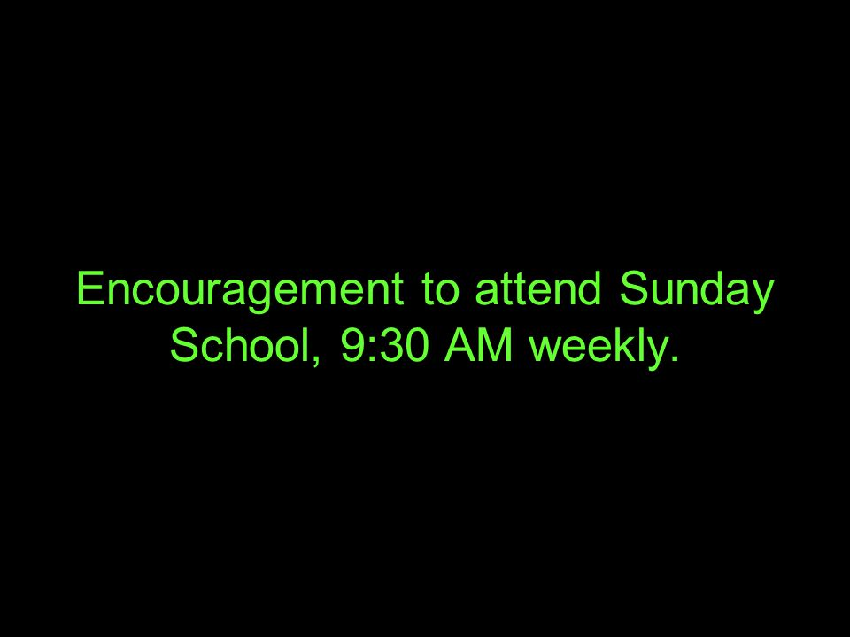 Encouragement to attend Sunday School, 9:30 AM weekly.