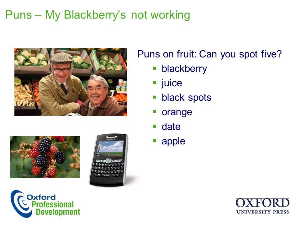 Puns – My Blackberry's not working Puns on fruit: Can you spot five?  blackberry  juice  black spots  orange  date  apple