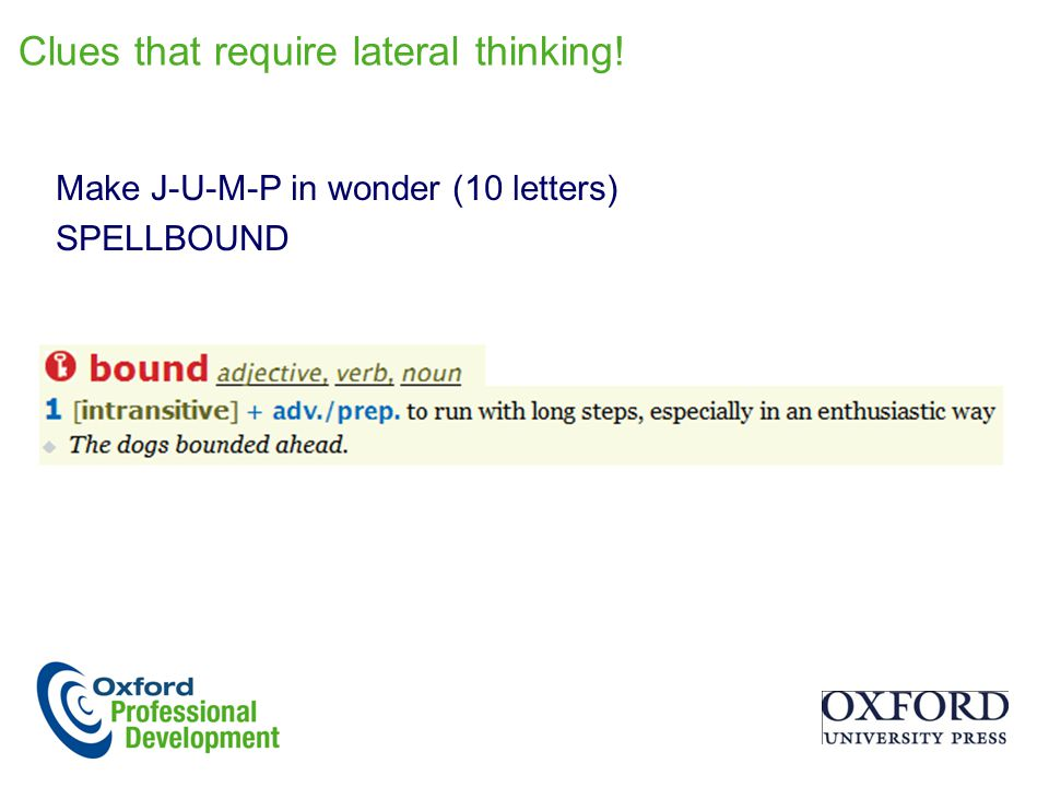 Clues that require lateral thinking! Make J-U-M-P in wonder (10 letters) SPELLBOUND