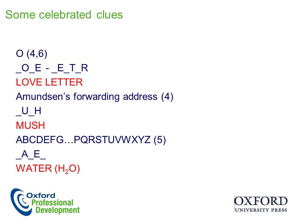 Some celebrated clues O (4,6) _O_E- _E_T_R LOVE LETTER Amundsen's forwarding address (4) _U_H MUSH ABCDEFG…PQRSTUVWXYZ (5) _A_E_ WATER (H 2 O)