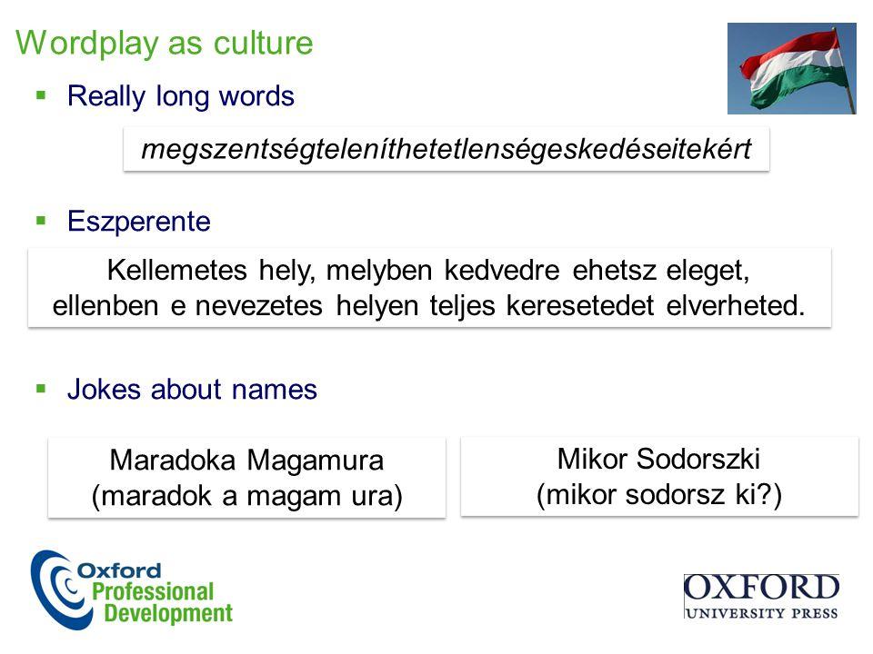 Wordplay as culture  Really long words  Eszperente  Jokes about names Kellemetes hely, melyben kedvedre ehetsz eleget, ellenben e nevezetes helyen