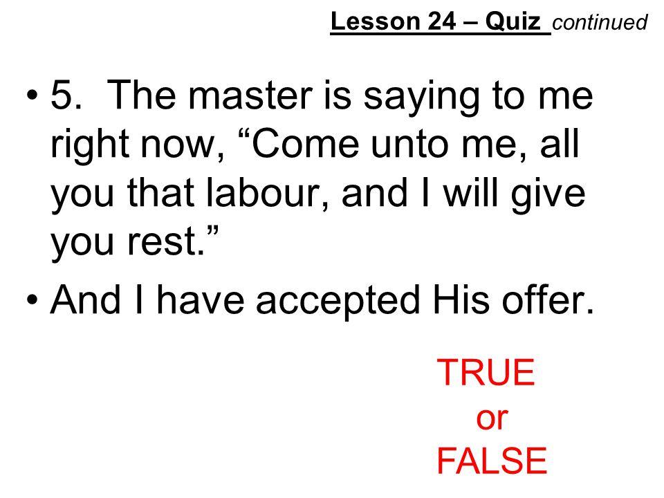 Lesson 24 – Quiz continued 5.