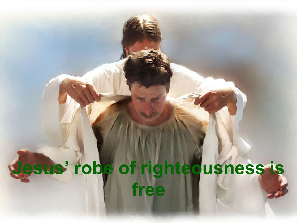 Jesus' robe of righteousness is free