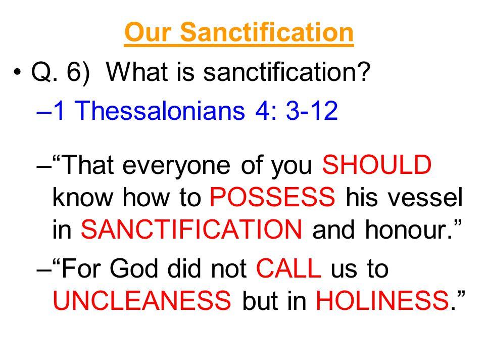Our Sanctification Q. 6) What is sanctification.
